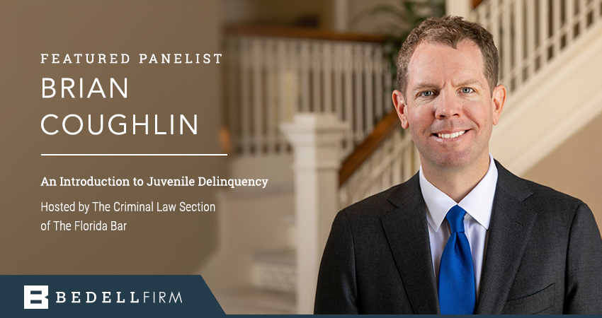 Bedell Firm Director Brian Coughlin is a panelist for the Juvenile Delinquency CLE event with The Florida Bar.